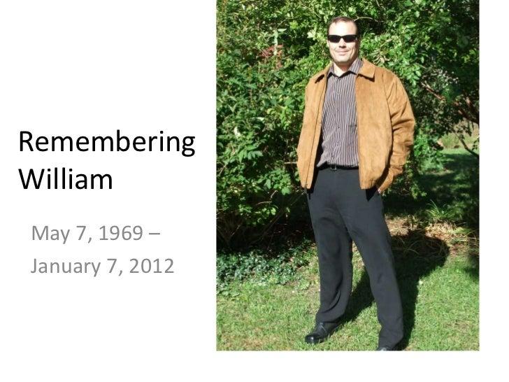 RememberingWilliamMay 7, 1969 –January 7, 2012