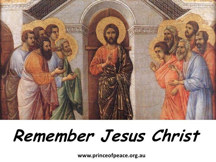 Remember Jesus Christ<br />www.princeofpeace.org.au<br />
