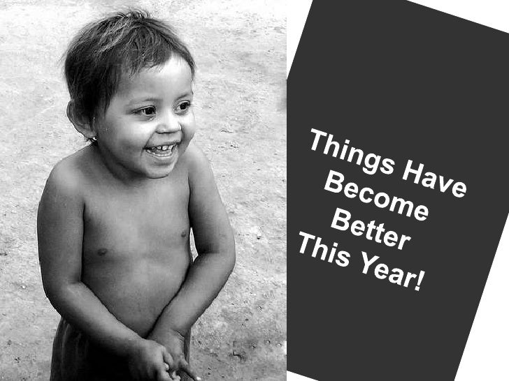 Things Have <br />Become <br />Better<br />This Year!<br />
