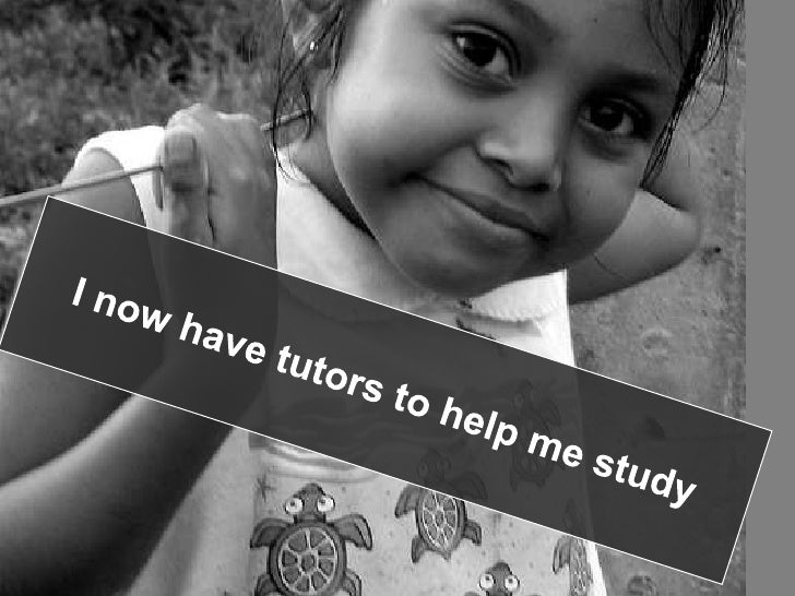 I now have tutors to help me study<br />