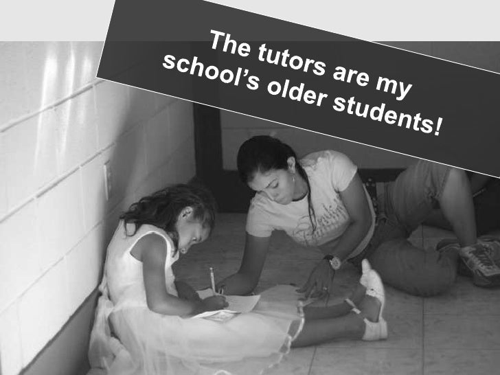 The tutors are my <br />school's older students! <br />