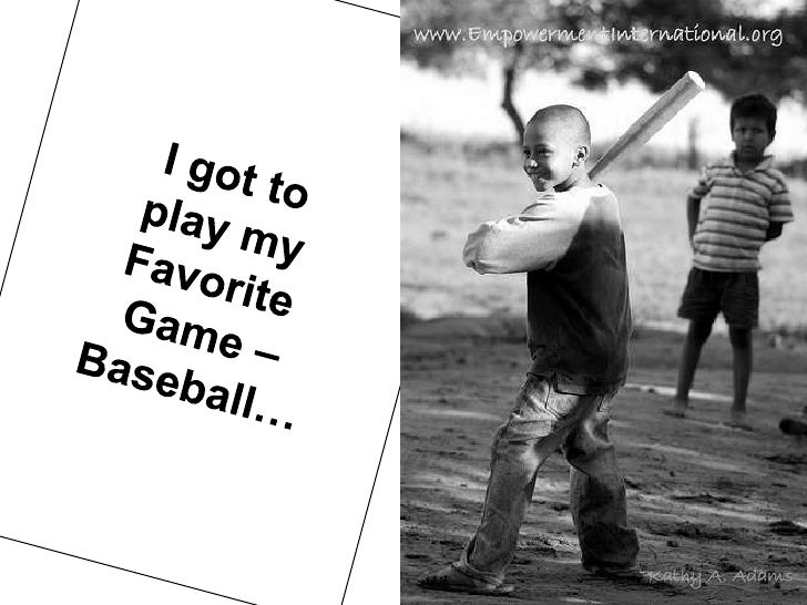 I got to <br />play my <br />Favorite <br />Game –<br />Baseball…<br />