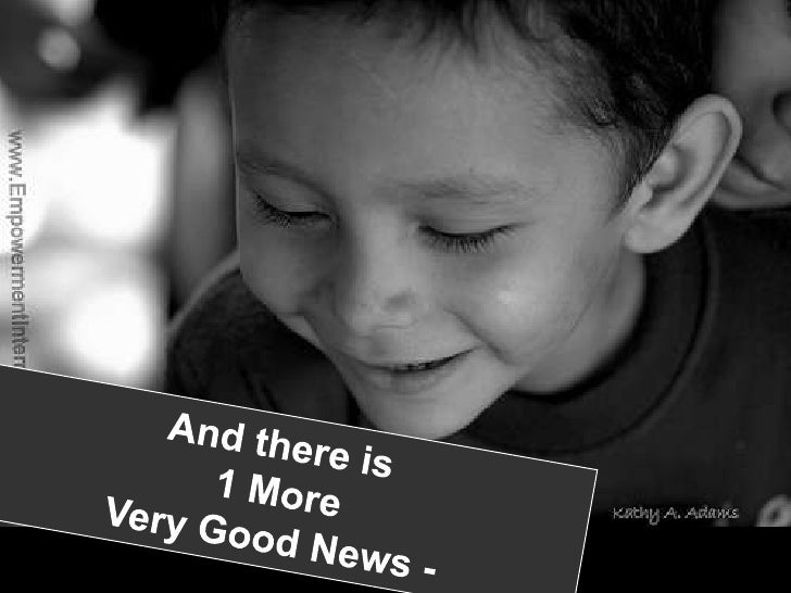 And there is <br />1 More<br />Very Good News -<br />