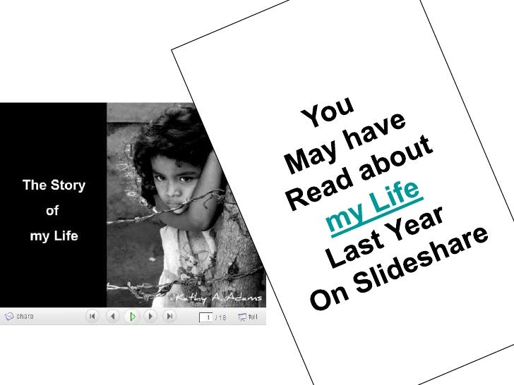 You <br />May have<br />Read about<br />my Life<br />Last Year<br />On Slideshare<br />