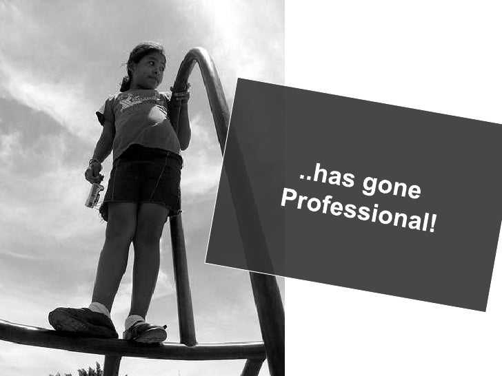 ..has gone <br />Professional!<br />