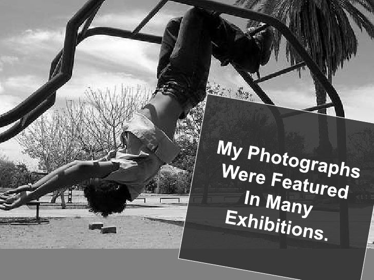 My Photographs<br />Were Featured<br />In Many <br />Exhibitions.<br />