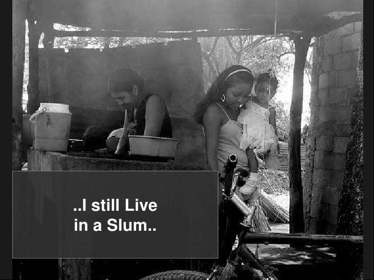 ..I still Live<br />in a Slum..<br />