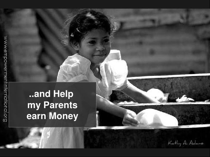 ..and Help <br />my Parents<br />earn Money<br />