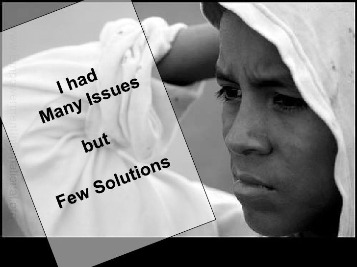 I had <br />    Many Issues <br />but <br />Few Solutions<br />