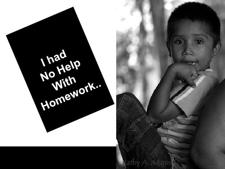 I had <br />No Help<br />With <br />Homework..<br />