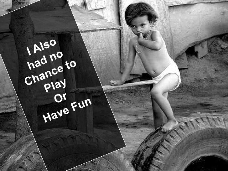 I Also<br />had no <br />Chance to <br />Play <br />Or <br />Have Fun<br />