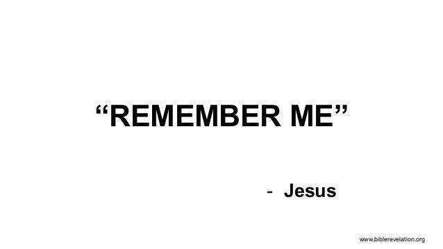 "www.biblerevelation.org ""REMEMBER ME"" - Jesus"