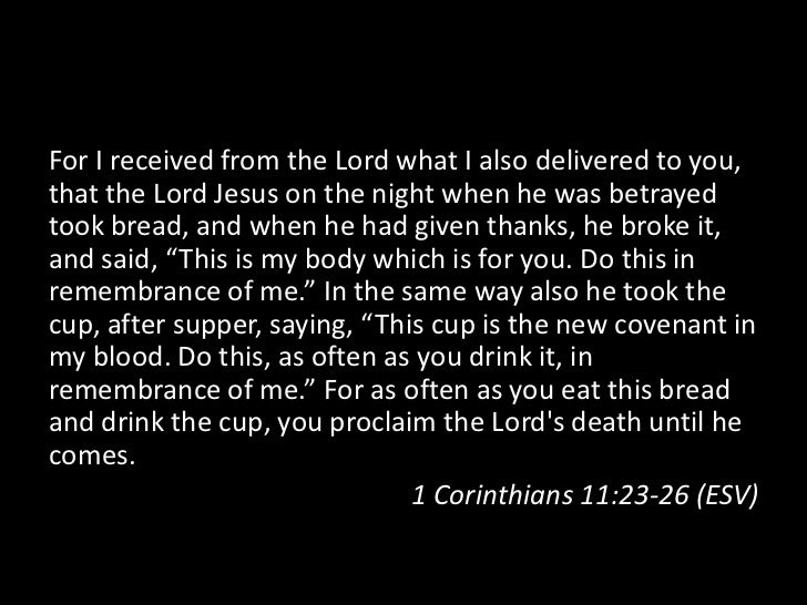 For I received from the Lord what I also delivered to you,that the Lord Jesus on the night when he was betrayedtook bread,...