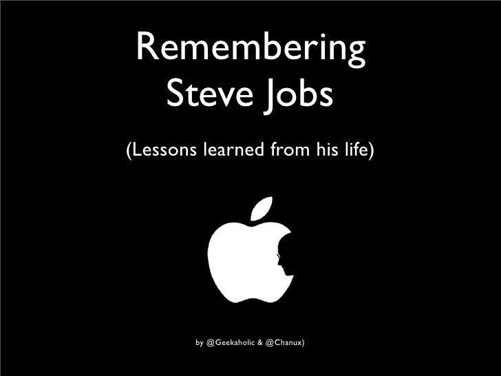 Remembering  Steve Jobs(Lessons learned from his life)        by @Geekaholic & @Chanux)