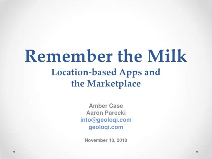 Remember the MilkLocation-based Apps and the Marketplace<br />Amber Case<br />Aaron Parecki<br />info@geoloqi.com<br />geo...