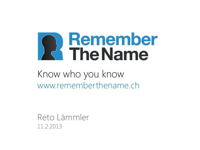 Know who you knowwww.rememberthename.chReto Lämmler11.2.2013