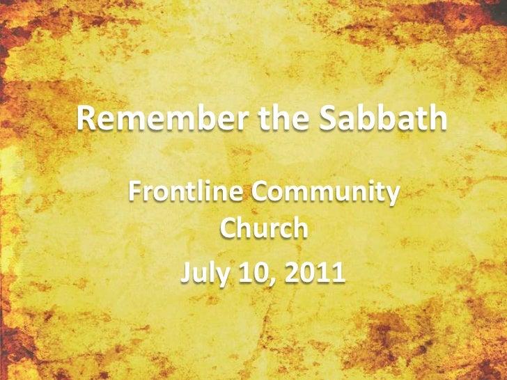 Remember the Sabbath<br />Frontline Community Church<br />July 10, 2011<br />