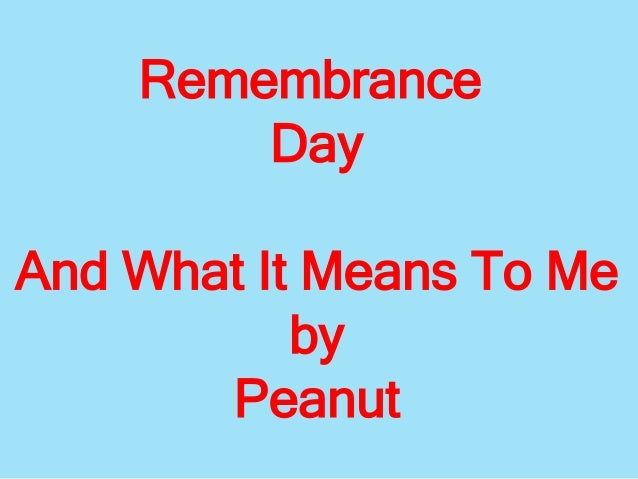 Remembrance Day And What It Means To Me by Peanut