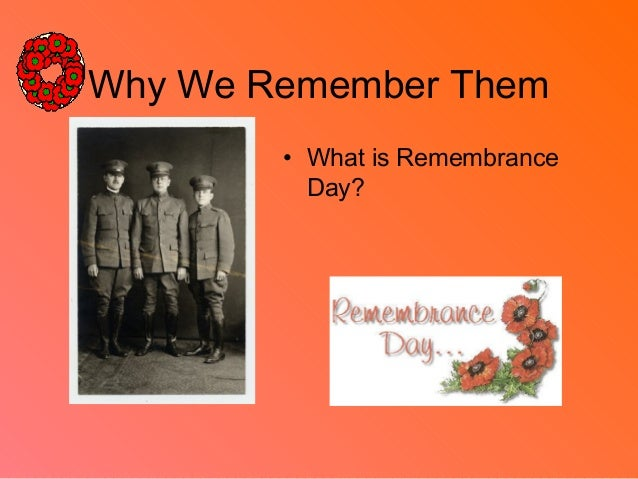 Why We Remember Them • What is Remembrance Day?