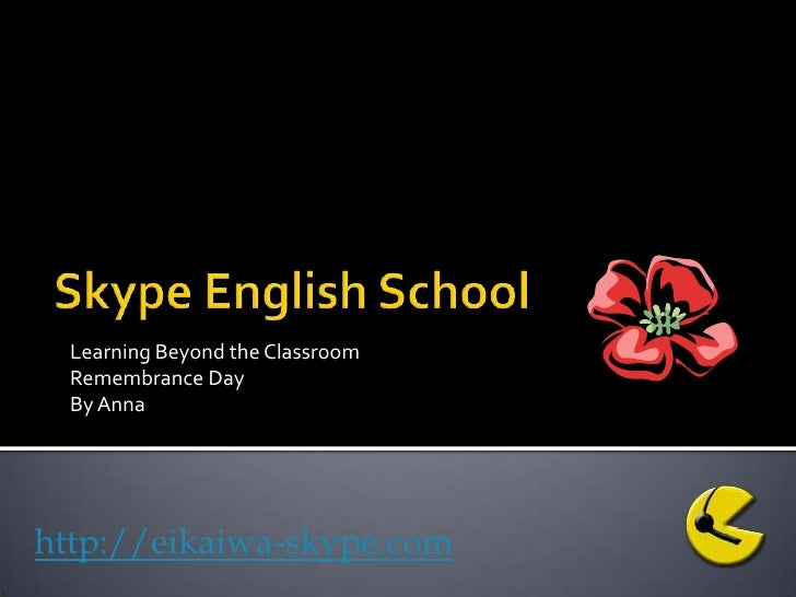 Skype English School<br />Learning Beyond the Classroom<br />Remembrance Day<br />By Anna <br />