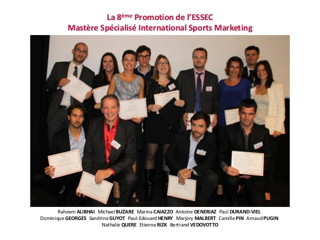 La 8ème Promotion de l'ESSEC          Mastère Spécialisé International Sports Marketing       Raheem ALIBHAI Michael BUZAR...