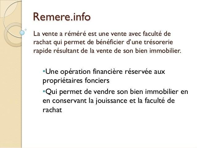 Remere.info La vente a réméré est une vente avec faculté de rachat qui permet de bénéficier d'une trésorerie rapide résult...