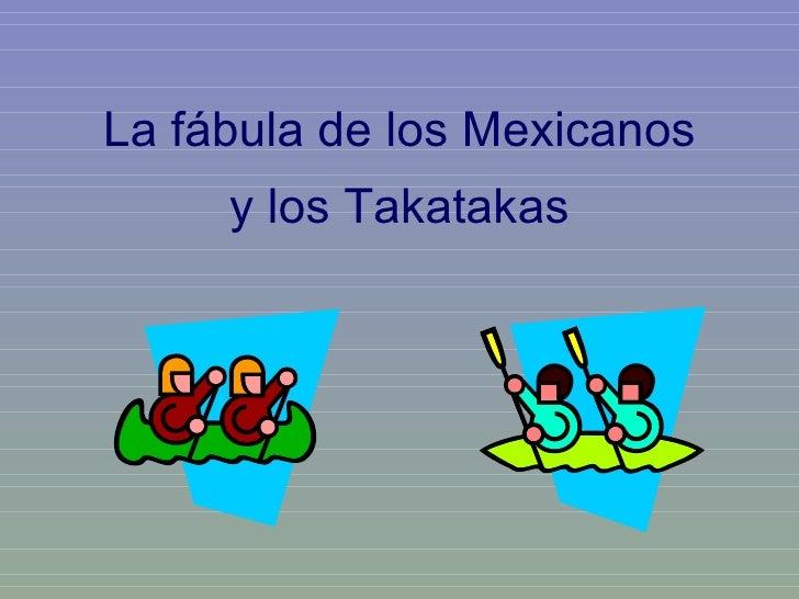 La fábula de los Mexicanos y los Takatakas