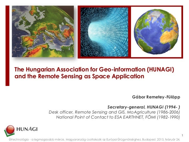 The Hungarian Association for Geo-information (HUNAGI) and the Remote Sensing as Space Application   Gábor Remetey-Fülöpp ...