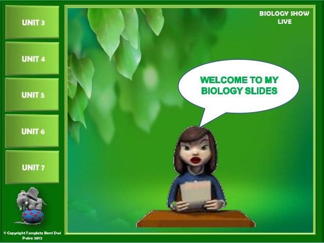 BIOLOGY SHOW                                      LIVE© Copyright Template Berri Dwi          Putra 2012