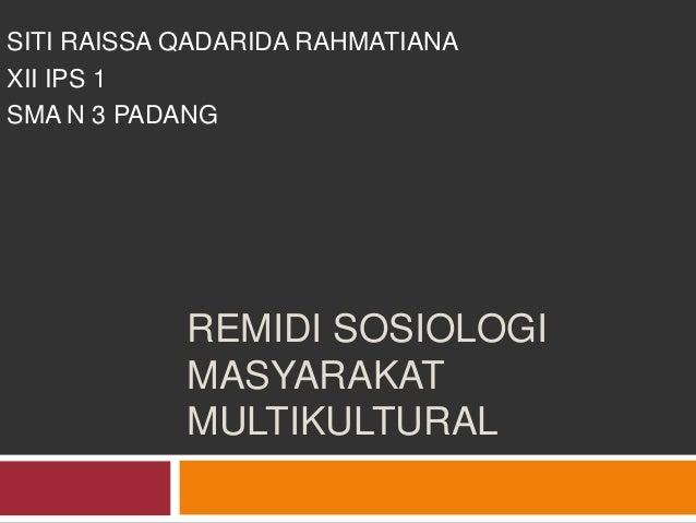 SITI RAISSA QADARIDA RAHMATIANA XII IPS 1 SMA N 3 PADANG  REMIDI SOSIOLOGI MASYARAKAT MULTIKULTURAL