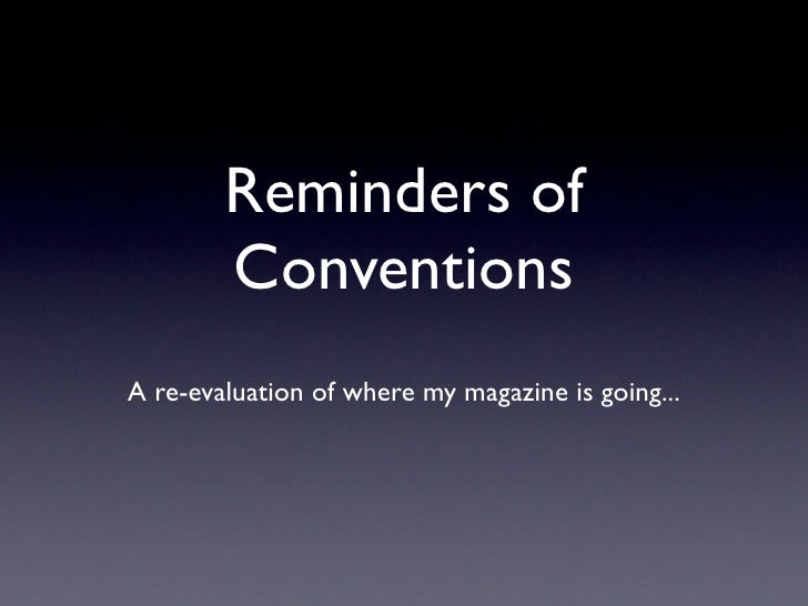 Reminders of        ConventionsA re-evaluation of where my magazine is going...