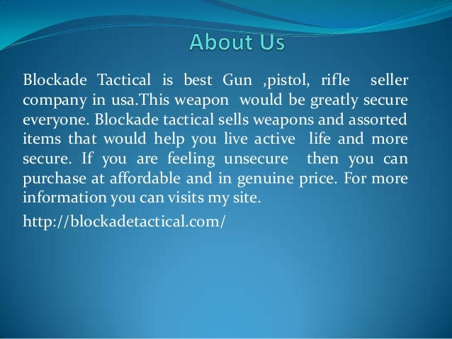 Blockade Tactical is best Gun ,pistol, rifle seller company in usa.This weapon would be greatly secure everyone. Blockade ...