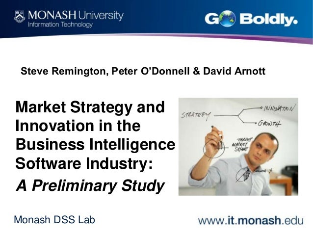 Steve Remington, Peter O'Donnell & David ArnottMarket Strategy andInnovation in theBusiness IntelligenceSoftware Industry:...