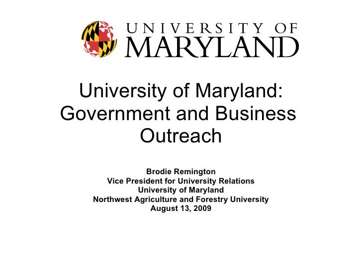 University of Maryland: Government and Business  Outreach Brodie Remington Vice President for University Relations Univers...