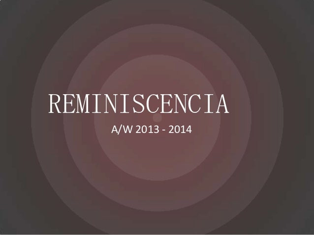 REMINISCENCIA    A/W 2013 - 2014