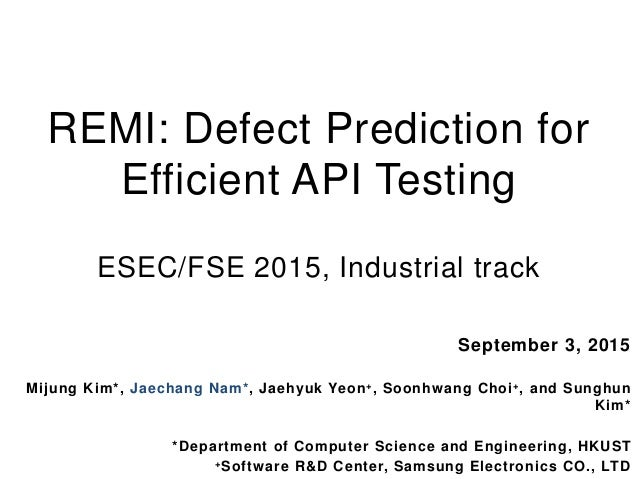 REMI: Defect Prediction for Efficient API Testing ESEC/FSE 2015, Industrial track September 3, 2015 Mijung Kim*, Jaechang ...