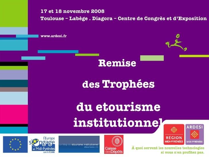 17 et 18 novembre 2008 Toulouse – Labège . Diagora – Centre de Congrès et d'Exposition Remise  des  Trophées du etourisme ...