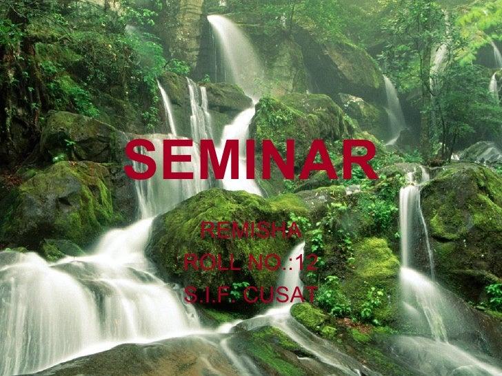 SEMINAR  REMISHA ROLL NO.:12 S.I.F. CUSAT