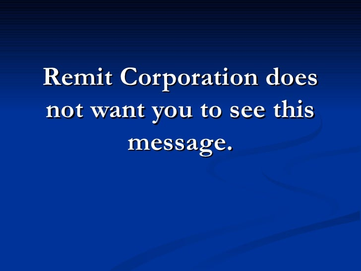 Remit Corporation doesnot want you to see this      message.