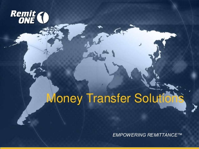 Money Transfer Solutions EMPOWERING REMITTANCE™