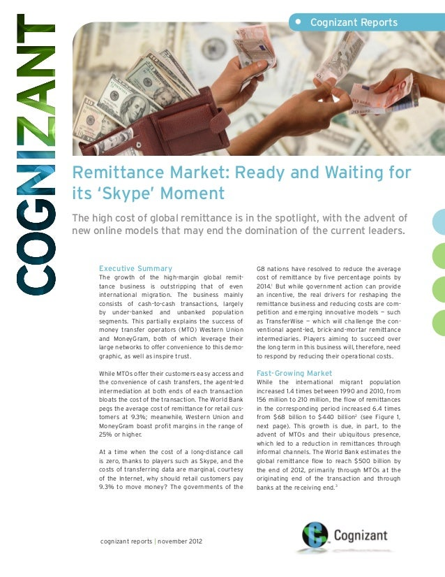 • Cognizant ReportsRemittance Market: Ready and Waiting forits 'Skype' MomentThe high cost of global remittance is in the...