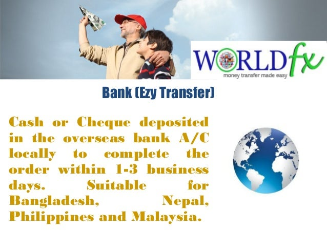 Bank (Ezy Transfer) Cash or Cheque deposited in the overseas bank A/C locally to complete the order within 1-3 business da...