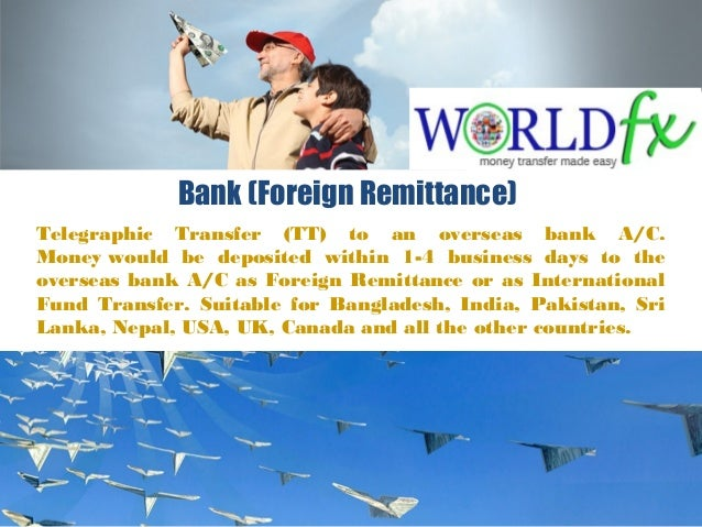 Bank (Foreign Remittance) Telegraphic Transfer (TT) to an overseas bank A/C. Moneywould be deposited within 1-4 business...