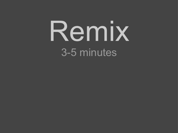 Remix 3-5 minutes