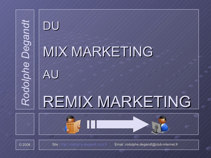 DU   MIX MARKETING AU  REMIX MARKETING Site :  http://rodolphe.degandt.club.fr   Email :rodolphe.degandt@club-internet.fr ...