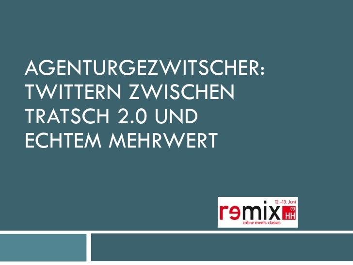 AGENTURGEZWITSCHER: TWITTERN ZWISCHEN TRATSCH 2.0 UND ECHTEM MEHRWERT