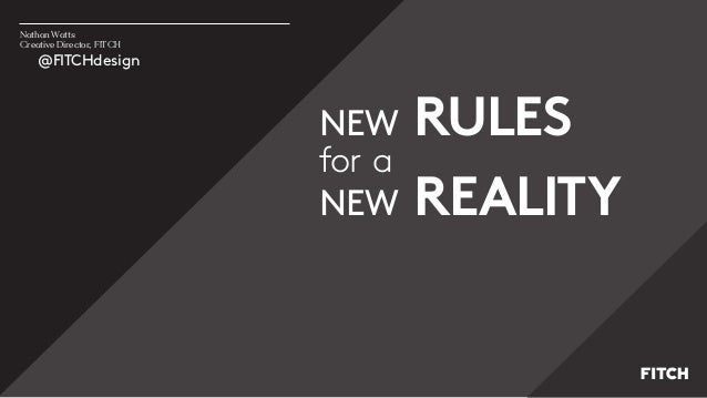 NEW RULES for a NEW REALITY Nathan Watts Creative Director, FITCH @FITCHdesign