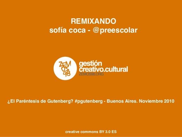 REMIXANDO sofía coca - @preescolar ¿El Paréntesis de Gutenberg? #pgutenberg - Buenos Aires. Noviembre 2010 creative common...