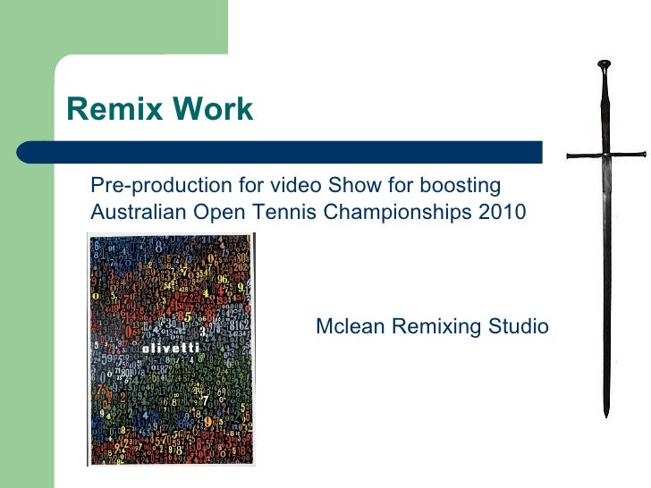 Remix Work <ul><li>Pre-production for video Show for boosting Australian Open Tennis Championships 2010 </li></ul><ul><li>...