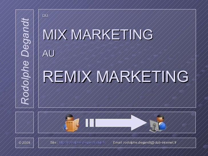 DU   MIX MARKETING AU  REMIX MARKETING Site :  http://rodolphe.degandt.club.fr   Email :rodolphe.degandt@club-internet.fr ...